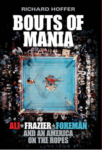Sports Book Review - Bouts of Mania: Ali, Frazier and Foreman and an America on the Ropes